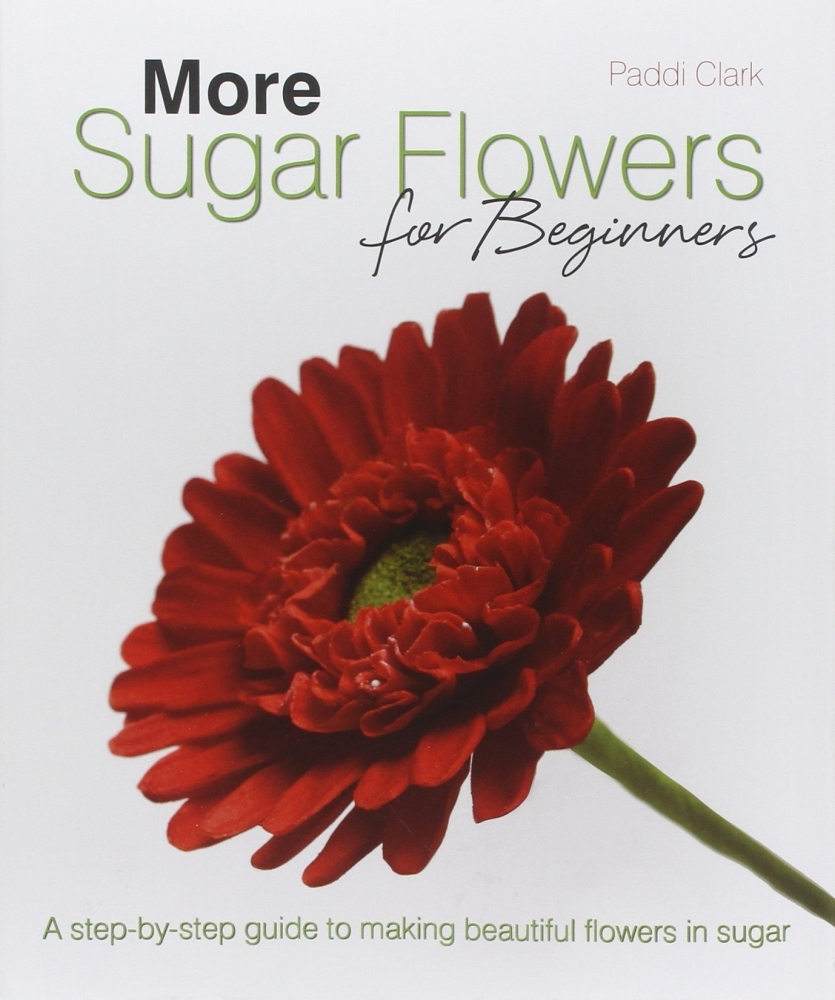 Книга More Sugar Flowers for Beginners: A Step-by-step Guide to Making Beautiful Flowers in Sugar