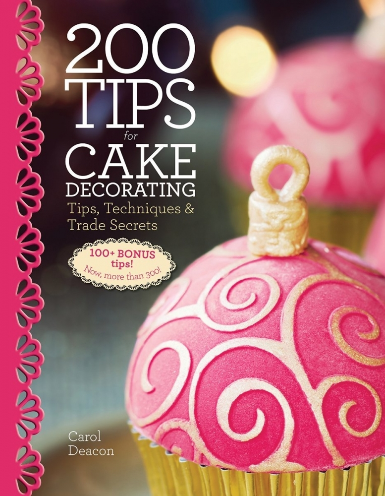 Книга 200 Tips for Cake Decorating: Tips,Techniques and Trade Secrets