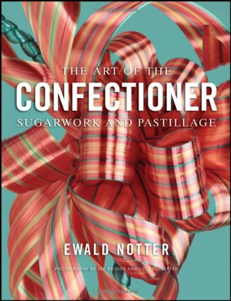 Книга The Art of the Confectioner: Sugarwork and Pastillage